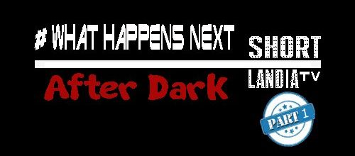 #WhatHappensNext: After Dark Edition